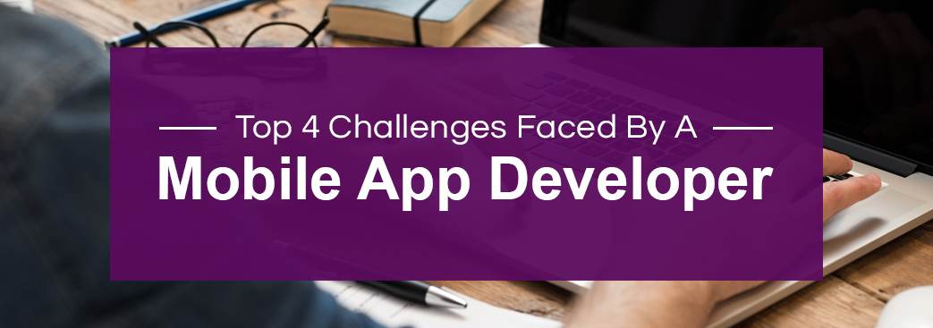 c1ed672c-0528-4711-b7ac-a9abed1a97ff_top-4-challenges-faced-by-a-mobile-app